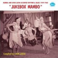 Jukebox Mambo: Rumba and Afro-Latin Accented Rhythm & Blues 1949-1960