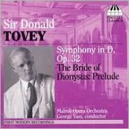 Sir Donald Tovey: Symphony in D, Op. 32; The Bride of Dionysus - Prelude