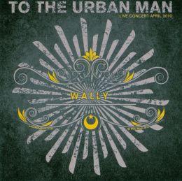 To the Urban Man: Live Concert, April 2010