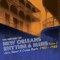 The History of New Orleans Rhythm & Blues, Vol. 3: Jazz, Blues & Creole Roots 1953-55