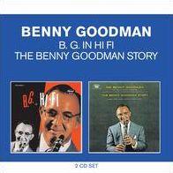Classic Albums: The Benny Goodman Story/B. G. in Hi Fi