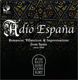 Adio España: Romances, Villancicos & Improvisations from Spain, Circa 1500