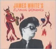 James White's Flaming Demonics [Bonus Tracks]
