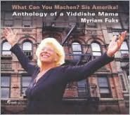 What Can You Machen? Sis Amerika!: Anthology of a Yiddishe Mama