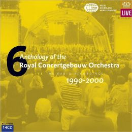 Anthology of the Royal Concertgebouw Orchestra, Vol. 6: 1990-2000