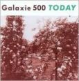 CD Cover Image. Title: Today [Today & Uncollected], Artist: Galaxie 500
