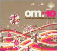 Om 10:  A Decade of Future Music