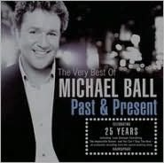 The Very Best of Michael Ball: Past & Present