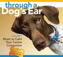 Through a Dog's Ear: Music to Calm Your Canine Companion, Vol. 1