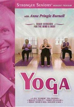 Stronger Seniors: Yoga - Chair Exercises for the Mind & Body