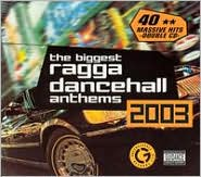 Biggest Ragga Dancehall Anthems 2003