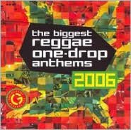 The Biggest Reggae One-Drop Anthems 2006