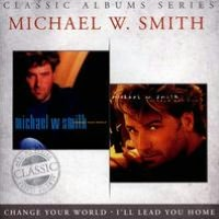 Classic Albums Series: Change Your World/I'll Lead You Home