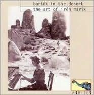 Bartók in the Desert: The Art of Irén Marik