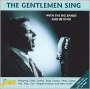 Gentlemen Sing With the Big Bands and More
