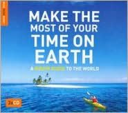 Make the Most of Your Time on Earth: A Rough Guide to the World