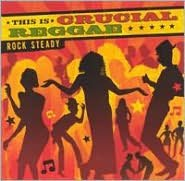 This Is Crucial Reggae: Rock Steady