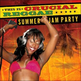 This Is Crucial Reggae: Summer Jam Party