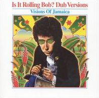 Is It Rolling Bob? Dub Versions