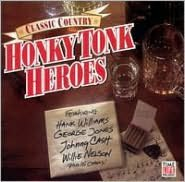 Classic Country: Honky Tonk Heroes