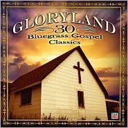 Gloryland: 30 Bluegrass Gospel Favorites