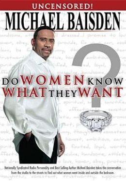 Michael Baisden: Do Women Know What They Want?