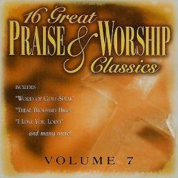 16 Great Praise & Worship Classics, Vol. 7