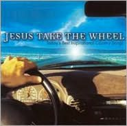 Jesus Take the Wheel: Today's Best Inspirational Country Songs