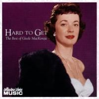 Hard to Get: The Best of Gisele MacKenzie on RCA