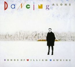 Dancing Alone: Songs of William Hawkins