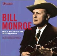 The Father of Bluegrass: The Essential Recordings