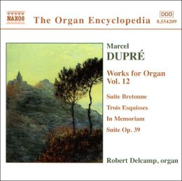 Marcel Dupré: Works for Organ, Vol. 12