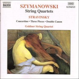 Karol Szymanowski: String Quartets; Stravinski: Concertino; Three Pieces; Double Canon