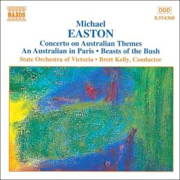 Michael Easton: Concerto on Australian Themes; An Australian in Paris; Beasts of the Bush