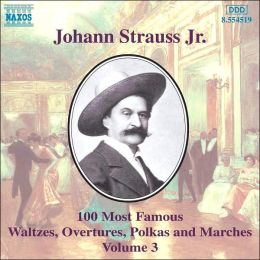 Johann Strauss Jr.: 100 Most Famous Waltzes, Overtures, Polka and Marches, Vol. 3