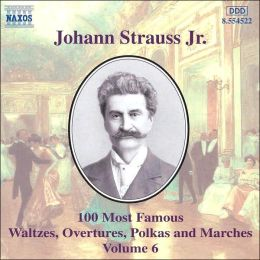 Johann Strauss Jr.: 100 Most Famous Waltzes, Overtures, Polkas and Marches, Vol. 6