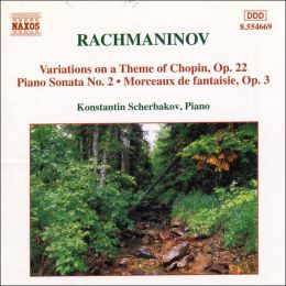 Rachamaninov: Piano Sonata No. 2; Variations on a theme by Chopin