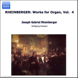 Rheinberger: Works for Organ, Vol. 4