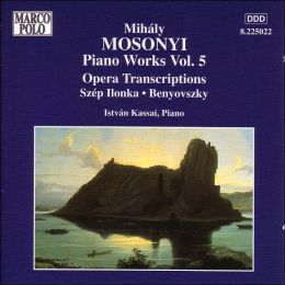 Mihály Mosonyi: Piano Works, Vol. 5: Opera Transcriptions