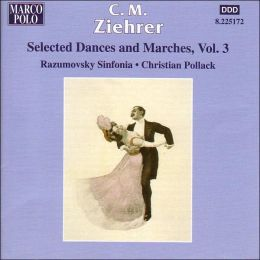 C.M. Ziehrer: Selected Dances & Marches, Vol. 3