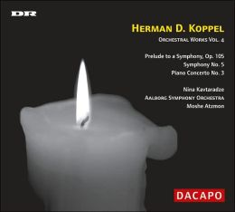 Herman D. Koppel: Orchestral Works, Vol. 4