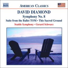 Diamond: Symphony No. 8; Suite from the Ballet TOM, This Sacred Ground