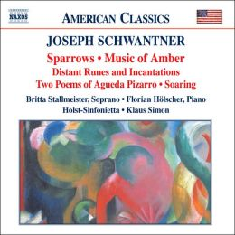 Schwantner: Sparrows, Music of Amber, Distant Runes and Incanations, Two Poems, Soaring