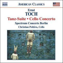 Ernst Toch: Tanz-Suite; Cello Concerto