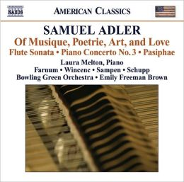 Samuel Adler: Of Musique, Poetrie, Art, and Love; Flute Sonata; Piano Concerto No. 3; Pasiphae