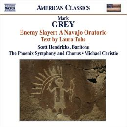 Mark Grey: Enemy Slayer: A Navajo Oratorio