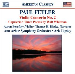 Paul Fetler: Violin Concerto No. 2; Capriccio; 3 Poems by Walt Whitman