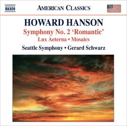 Howard Hanson: Symphony No. 2; Lux Aeterna; Mosaics