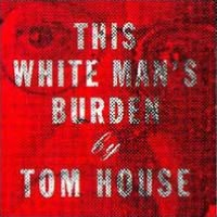 This White Man's Burden (Tom House)