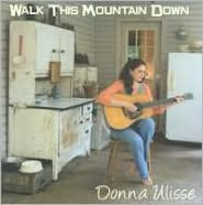 Walk This Mountain Down (Donna Ulisse)
